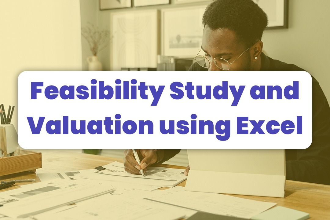 Workshop: Feasibility Study And Valuation Using Excel Financial Modeling