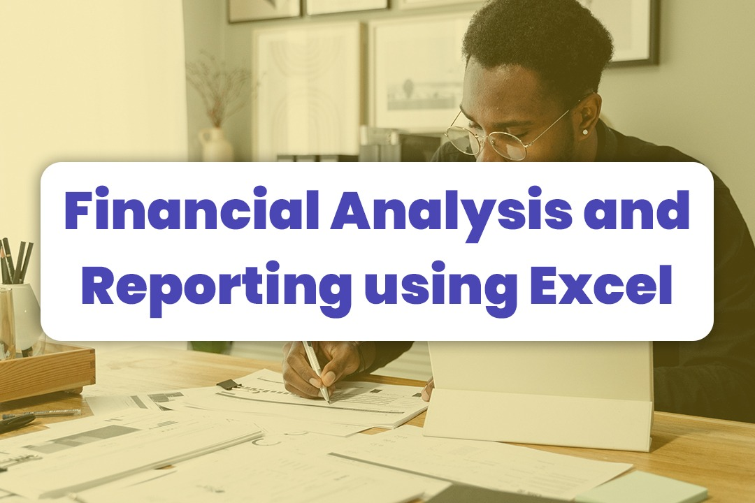 Workshop: Financial Analysis And Reporting Using Excel Financial Modeling
