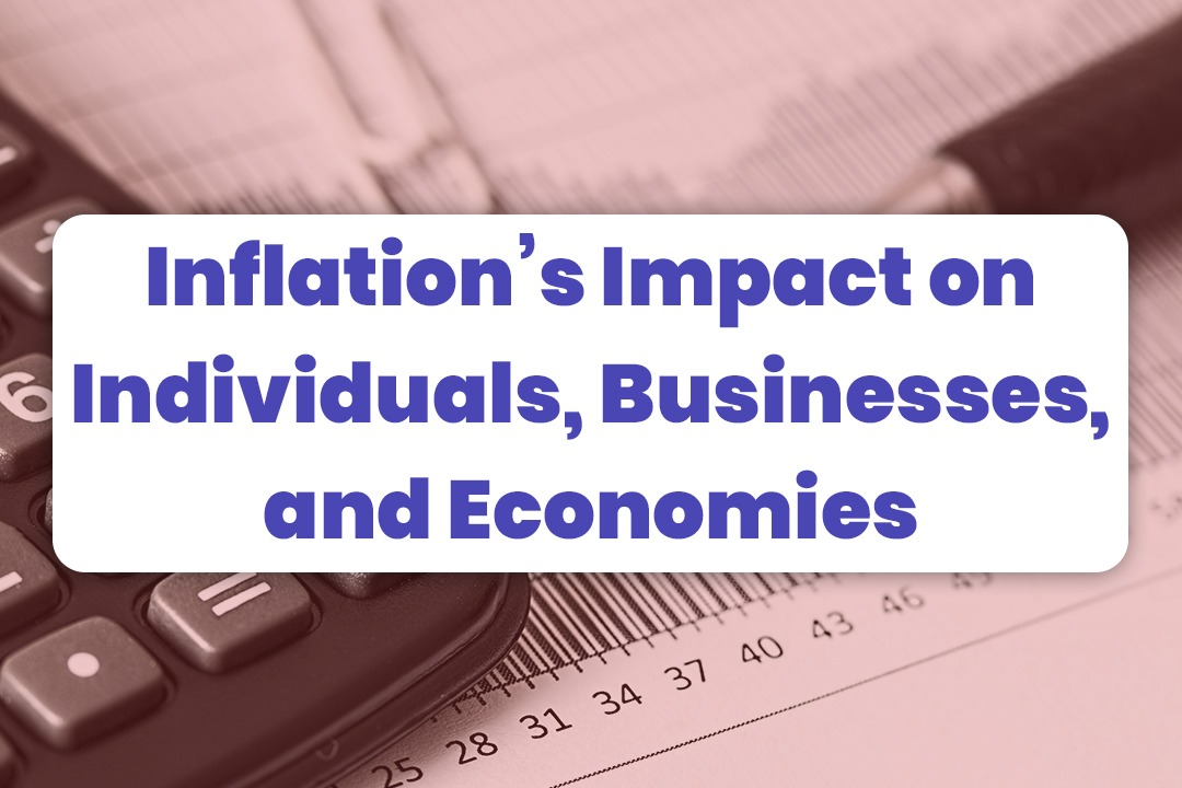 Inflation's Impact On Individuals, Businesses, And Economies