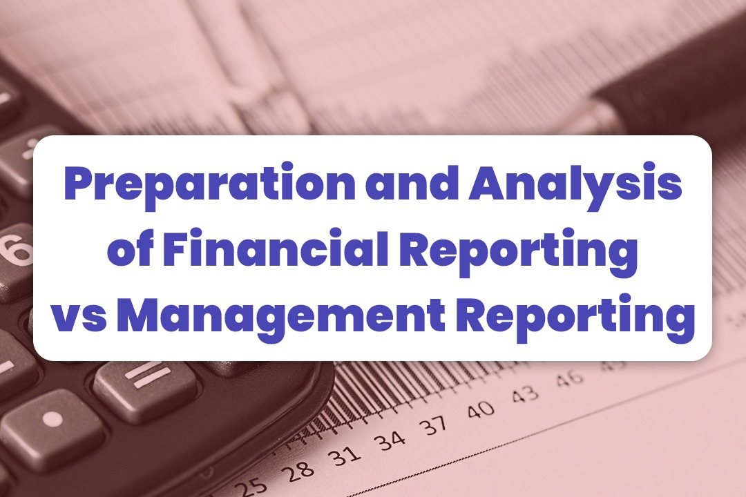 Preparation And Analysis Of Financial Reporting Vs Management Reporting
